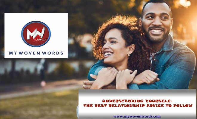 UNDERSTANDING YOURSELF: THE BEST RELATIONSHIP ADVICE TO FOLLOW